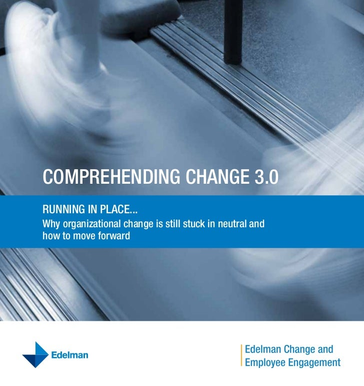Comprehending Change 3.0rUnning in pLaCe...Why organizational change is still stuck in neutral andhow to move forward
