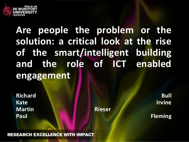 Are people the problem or thesolution: a critical look at the riseof the smart/intelligent buildingand the role of ICT ena...