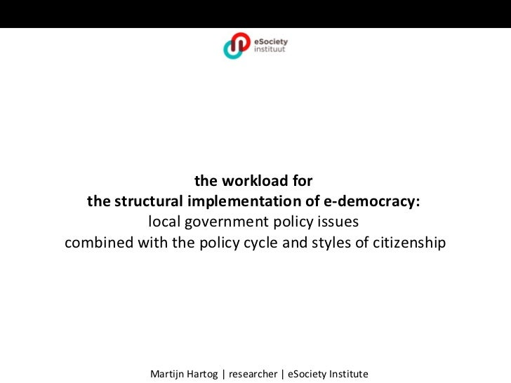 the workload for  the structural implementation of e-democracy:           local government policy issuescombined with the ...