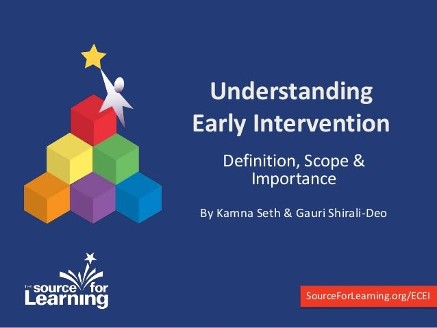 explain the importance of early intervention A recent article in the economist addresses the importance of early intervention for both kids and parents parent educators may intervene early when they identify a child as having developmental problems, or leave behind books for both the kids and parents.