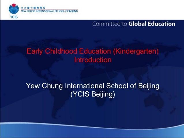 Early Childhood Education (Kindergarten) Introduction Yew Chung International School of Beijing (YCIS Beijing)