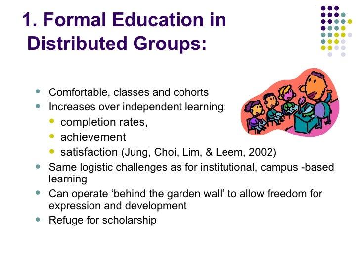 1. Formal Education in  Distributed Groups: <ul><ul><li>Comfortable, classes and cohorts </li></ul></ul><ul><ul><li>Increa...