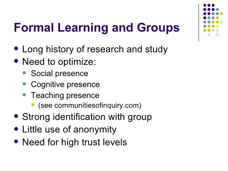 Formal Learning and Groups <ul><li>Long history of research and study </li></ul><ul><li>Need to optimize: </li></ul><ul><u...