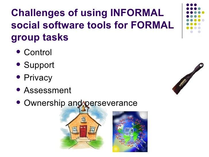 Challenges of using INFORMAL social software tools for FORMAL  group tasks <ul><li>Control </li></ul><ul><li>Support </li>...