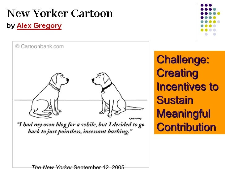 Challenge: Creating Incentives to Sustain Meaningful Contribution The New Yorker  September 12, 2005