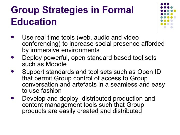 Group Strategies in Formal Education <ul><li>Use real time tools (web, audio and video conferencing) to increase social pr...