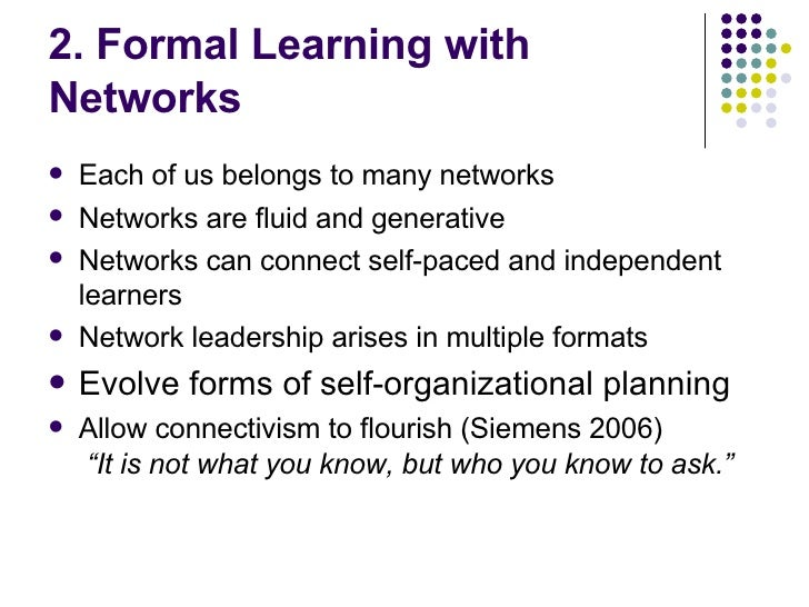 2. Formal Learning with Networks <ul><li>Each of us belongs to many networks </li></ul><ul><li>Networks are fluid and gene...