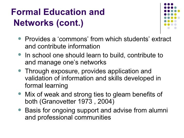 Formal Education and   Networks (cont.) <ul><ul><li>Provides a 'commons' from which students' extract and contribute infor...