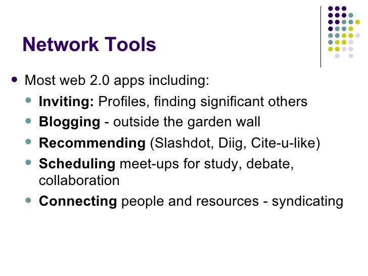 Network Tools <ul><li>Most web 2.0 apps including: </li></ul><ul><ul><li>Inviting:  Profiles, finding significant others <...