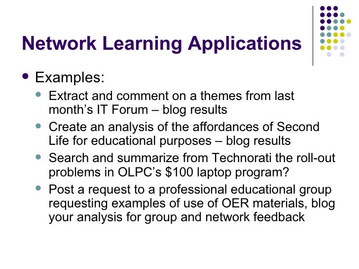 Network Learning Applications <ul><li>Examples: </li></ul><ul><ul><li>Extract and comment on a themes from last month's IT...