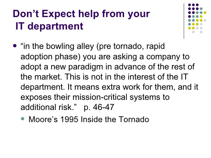 """Don't Expect help from your  IT department <ul><li>"""" in the bowling alley (pre tornado, rapid adoption phase) you are aski..."""