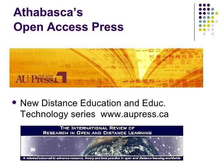 Athabasca's  Open Access Press <ul><li>New Distance Education and Educ. Technology series  www.aupress.ca </li></ul>