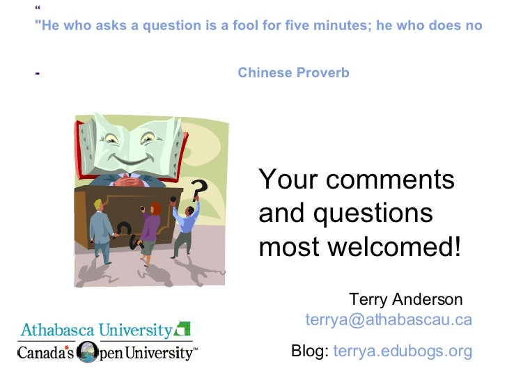 """"""" """"He who asks a question is a fool for five minutes; he who does not ask a question remains a fool forever."""" -..."""