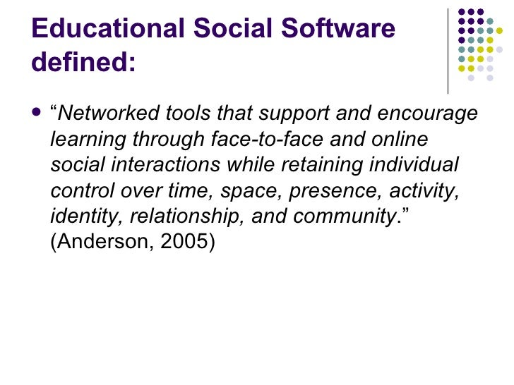 """Educational Social Software  defined: <ul><li>"""" Networked tools that support and encourage learning through face-to-face a..."""