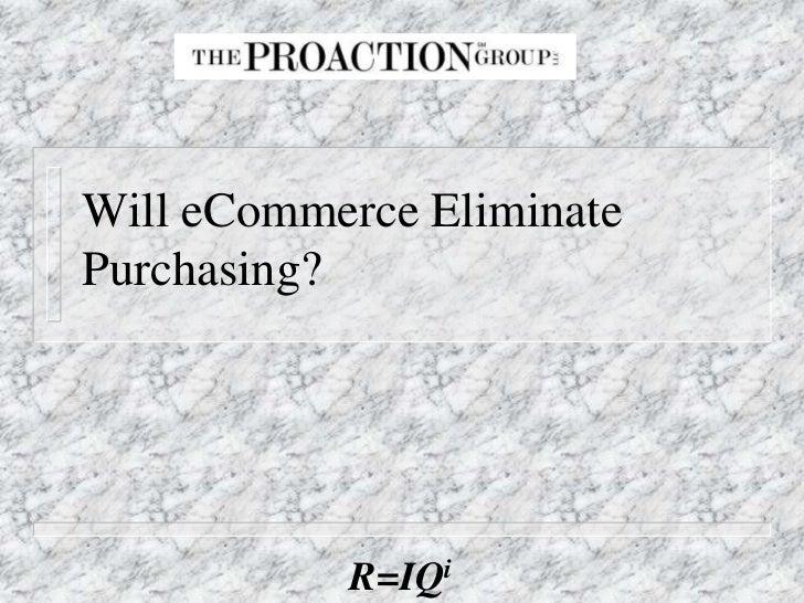 Will eCommerce EliminatePurchasing?           R=IQi