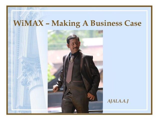WiMAX – Making A Business Case AJALA.A.J