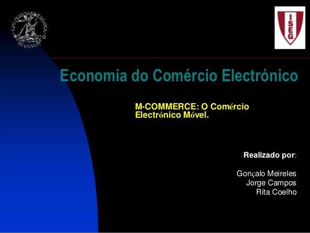 Economia do Comércio Electrónico          M-COMMERCE: O Comércio          Electrónico Móvel.                              ...