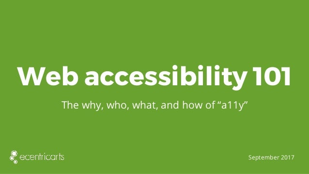 """Web accessibility 101 The why, who, what, and how of """"a11y"""" September 2017"""