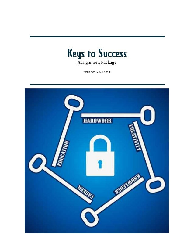 Keys to Success Assignment	   Package	    ECEP	   101	   •	   Fall	   2013