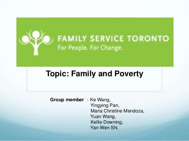 Family Service Toronto  Topic: Family and Poverty   Group member :Ke Wang,                 Yingying Pan,                 M...