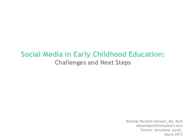 Social Media in Early Childhood Education:         Challenges and Next Steps                                Melanie Parlet...