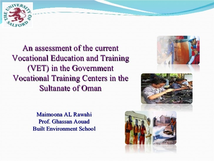 Maimoona AL Rawahi Prof. Ghassan Aouad Built Environment School An assessment of the current Vocational Education and Trai...
