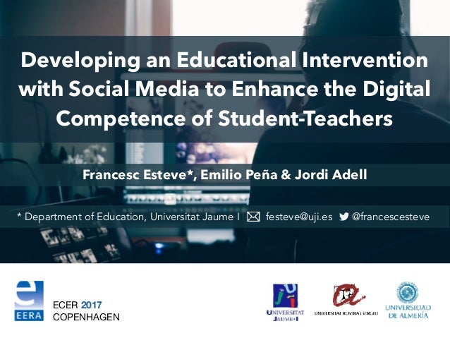 Developing an Educational Intervention with Social Media to Enhance the Digital Competence of Student-Teachers ECER 2017 C...