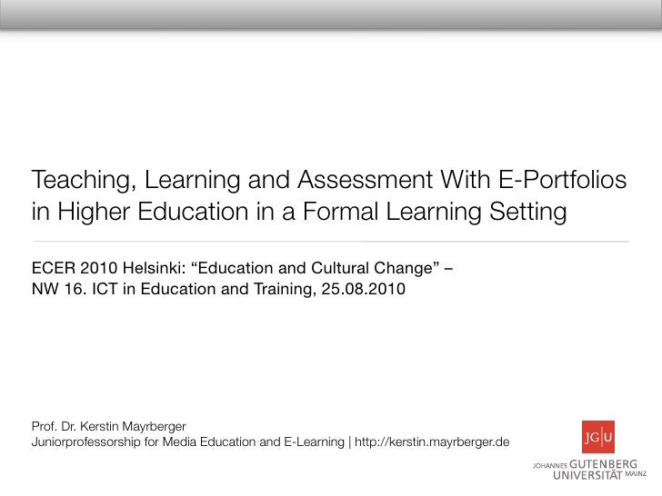 Teaching, Learning and Assessment With E-Portfolios in Higher Education in a Formal Learning Setting  ECER 2010 Helsinki: ...
