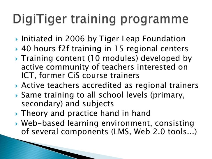 Initiatedin 2006 byTigerLeapFoundation<br />40 hours f2f trainingin 15 regionalcenters<br />Trainingcontent (10 modules) d...