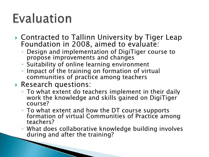 Contractedto Tallinn UniversitybyTigerLeapFoundationin 2008, aimed toevaluate:<br />Design and implementationofDigiTigerco...
