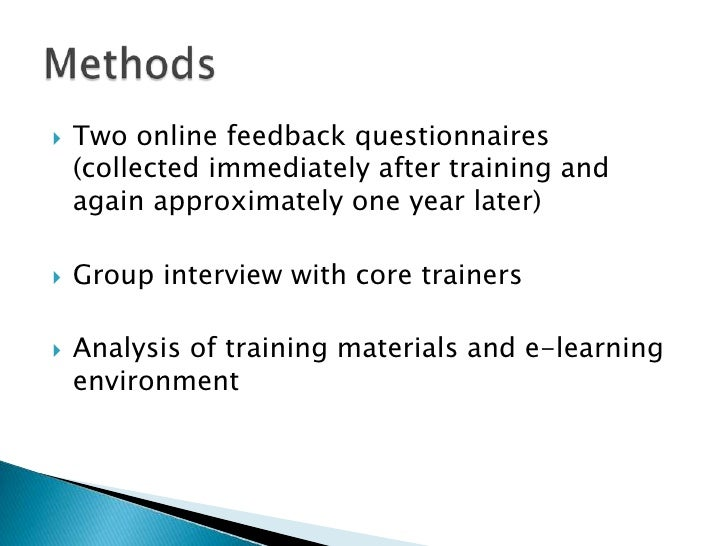 Twoonlinefeedbackquestionnaires (collectedimmediatelyaftertraining and againapproximatelyoneyearlater)<br />Groupinterview...