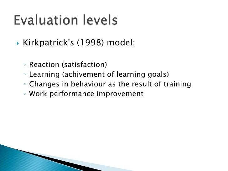 Kirkpatrick's (1998) model:<br />Reaction (satisfaction)<br />Learning (achivement of learninggoals)<br />Changes in behav...