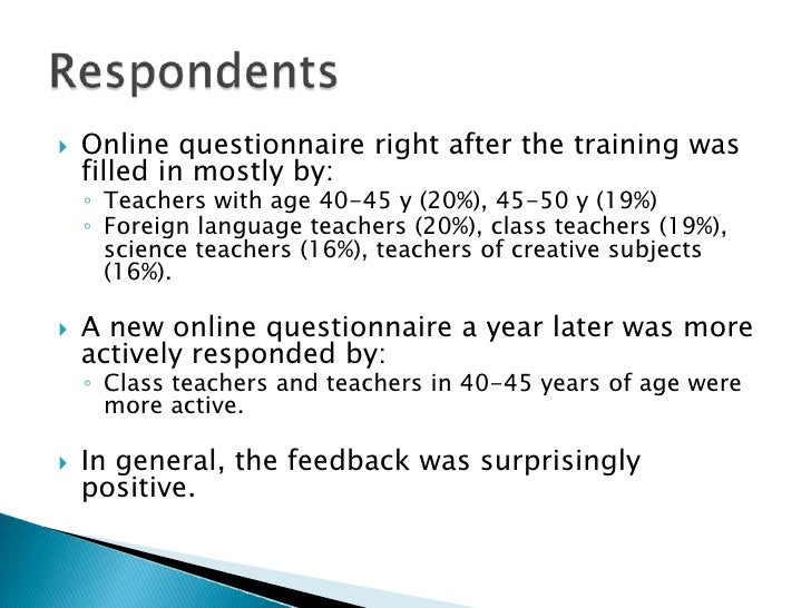 Onlinequestionnairerightafterthetrainingwasfilledinmostlyby: <br />Teacherswithage 40-45 y (20%), 45-50 y (19%)<br />Forei...