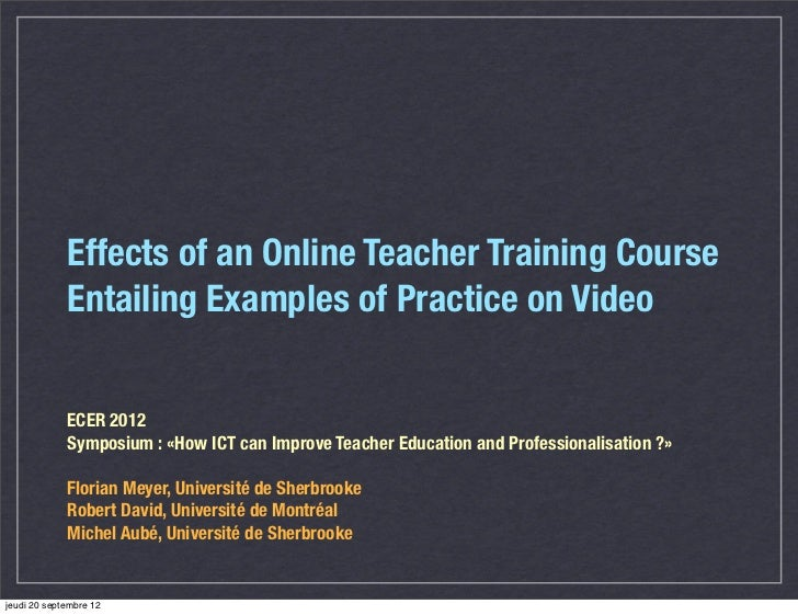 Effects of an Online Teacher Training Course             Entailing Examples of Practice on Video             ECER 2012    ...