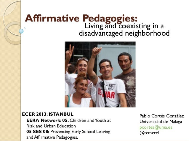 Affirmative Pedagogies: Living and coexisting in a disadvantaged neighborhood Pablo Cortés González Universidad de Málaga ...