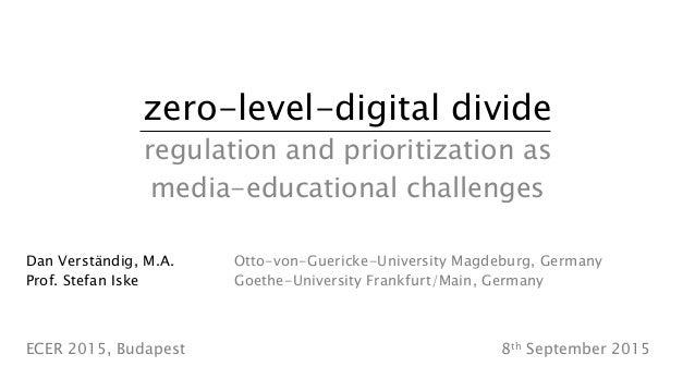 zero-level-digital divide regulation and prioritization as media-educational challenges  Dan Verständig, M.A. Otto-von-G...