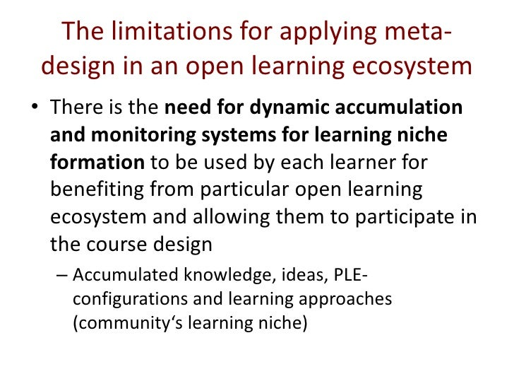 The limitations for applying meta-design in an open learning ecosystem <br />There is the need for dynamic accumulation an...