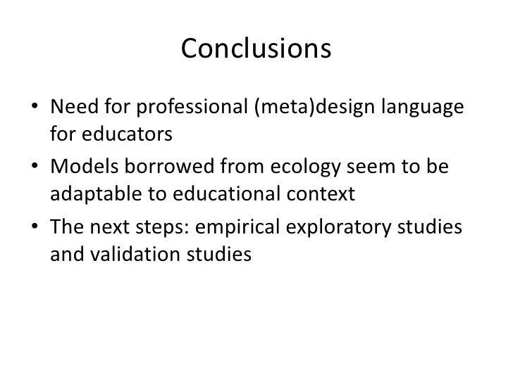 Conclusions<br />Need for professional (meta)design language for educators<br />Models borrowed from ecology seem to be ad...