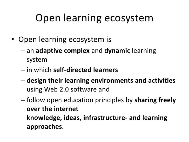 Open learning ecosystem<br />Open learning ecosystem is<br />an adaptive complex and dynamic learning system<br />in which...