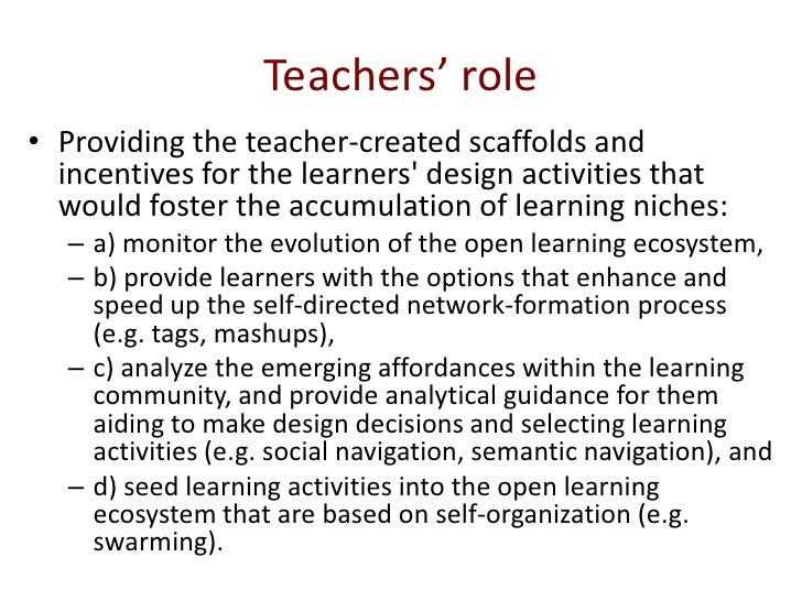 Teachers' role<br />Providing the teacher-created scaffolds and incentives for the learners' design activities that would ...