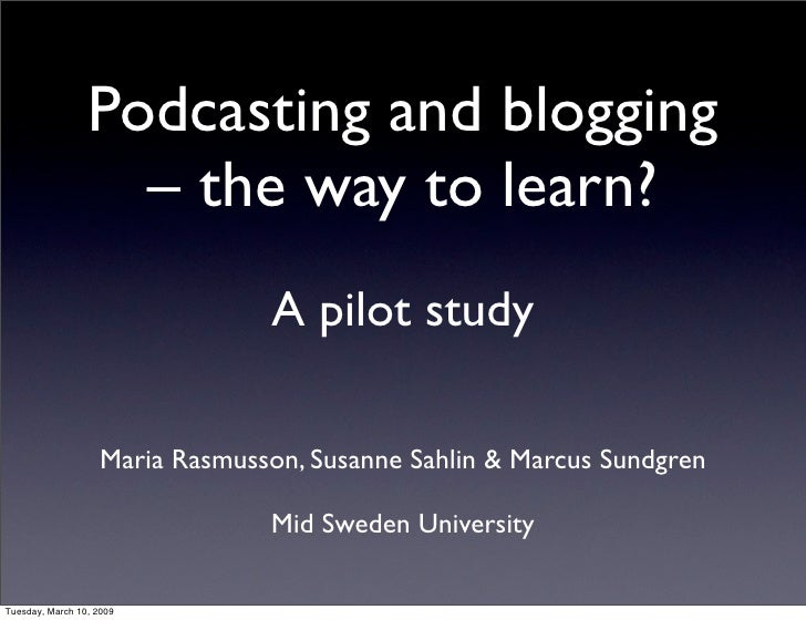 Podcasting and blogging                    – the way to learn?                                  A pilot study             ...
