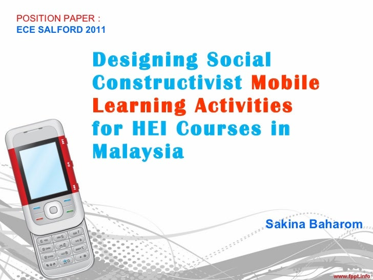 Designing Social Constructivist   Mobile Learning Activities  for HEI Courses in Malaysia Sakina Baharom POSITION PAPER : ...