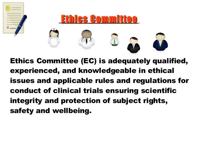 Ethics CommitteeEthics Committee Ethics Committee (EC) is adequately qualified, experienced, and knowledgeable in ethical ...