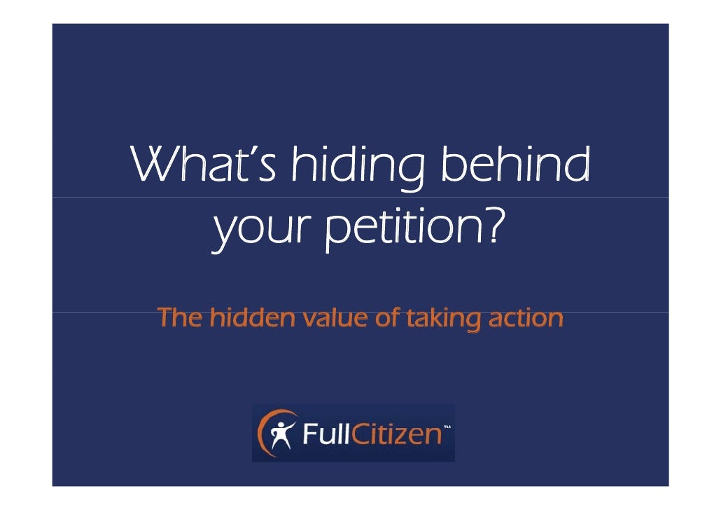 What's hiding behind   your petition?  The hidden value of taking action              al e
