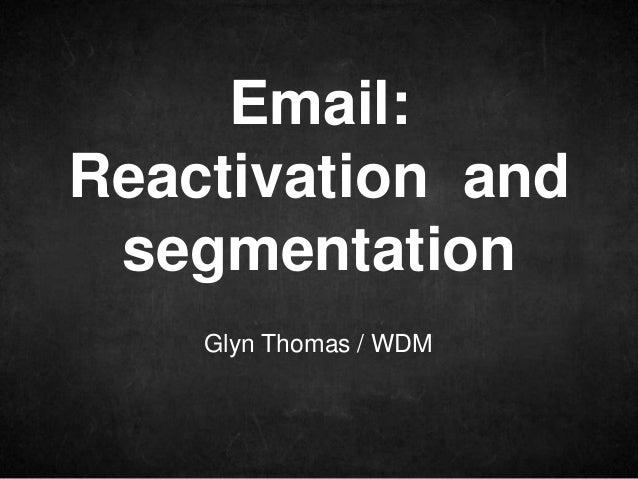Email:Reactivation and segmentation    Glyn Thomas / WDM