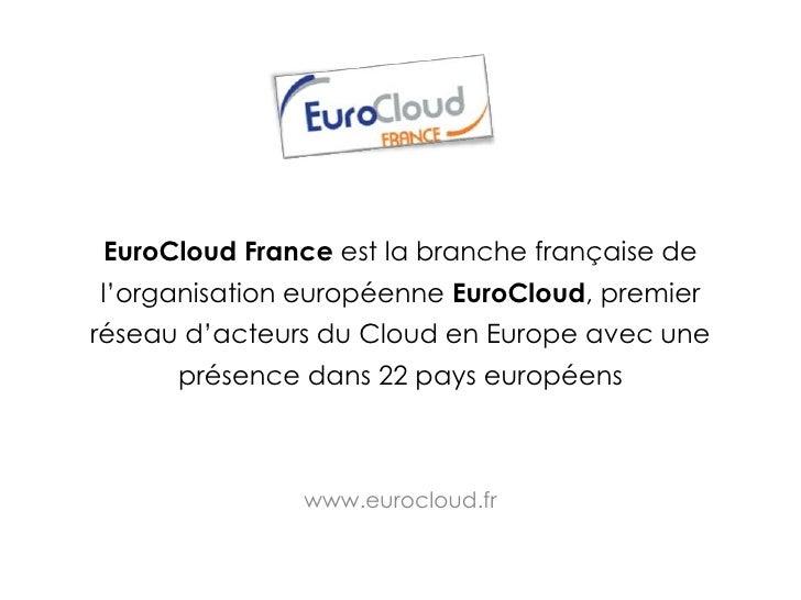 EuroCloudFrance est la branche française de l'organisation européenne EuroCloud, premier réseau d'acteurs du Cloud en Euro...