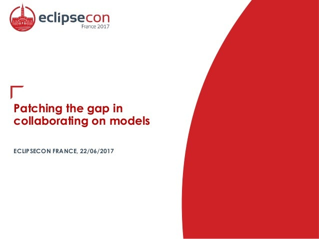 Patching the gap in collaborating on models ECLIPSECON FRANCE, 22/06/2017