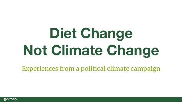 Diet Change Not Climate Change Experiences from a political climate campaign