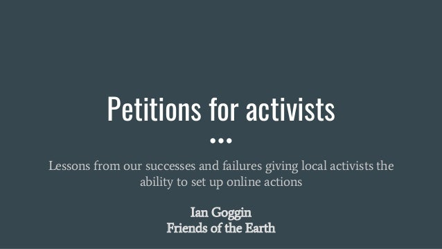 Petitions for activists Lessons from our successes and failures giving local activists the ability to set up online action...