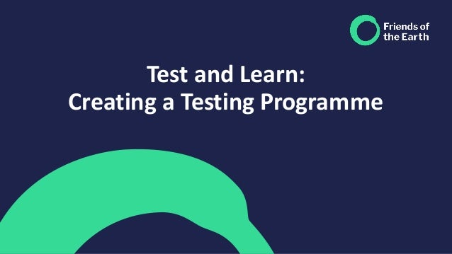 Test and Learn: Creating a Testing Programme